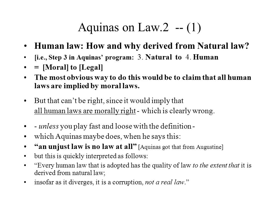 Aquinas on Law.2 -- (1) Human law: How and why derived from Natural law [i.e., Step 3 in Aquinas' program: 3. Natural to 4. Human.